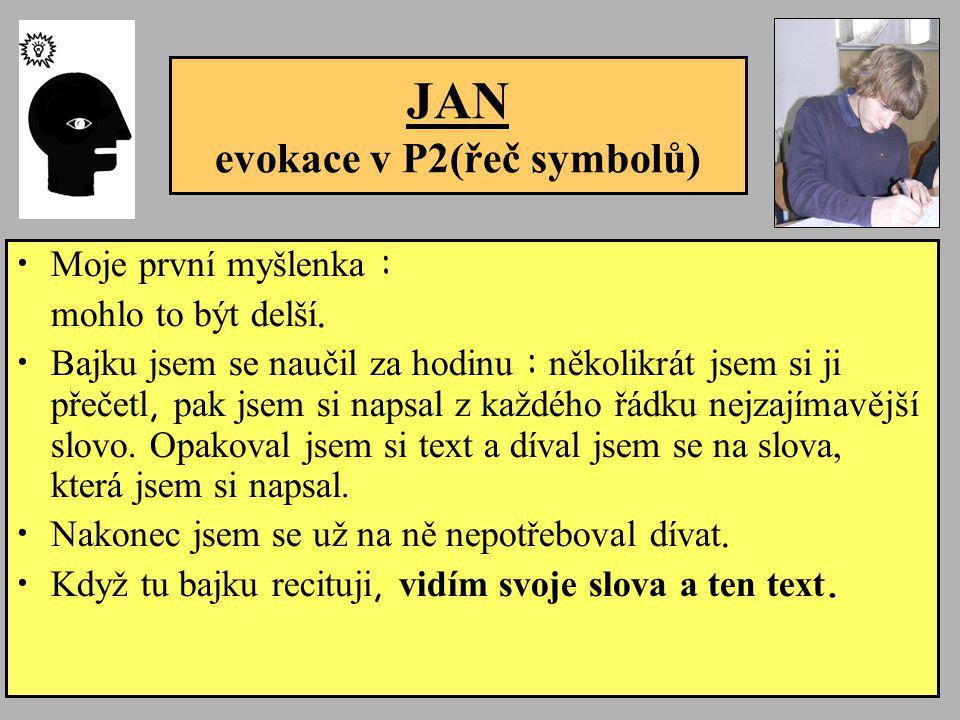 JAN evokace v P2(řeč symbolů) • Moje první myšlenka : mohlo to být delší. • Bajku jsem se naučil za hodinu : několikrát jsem si ji přečetl, pak jsem s