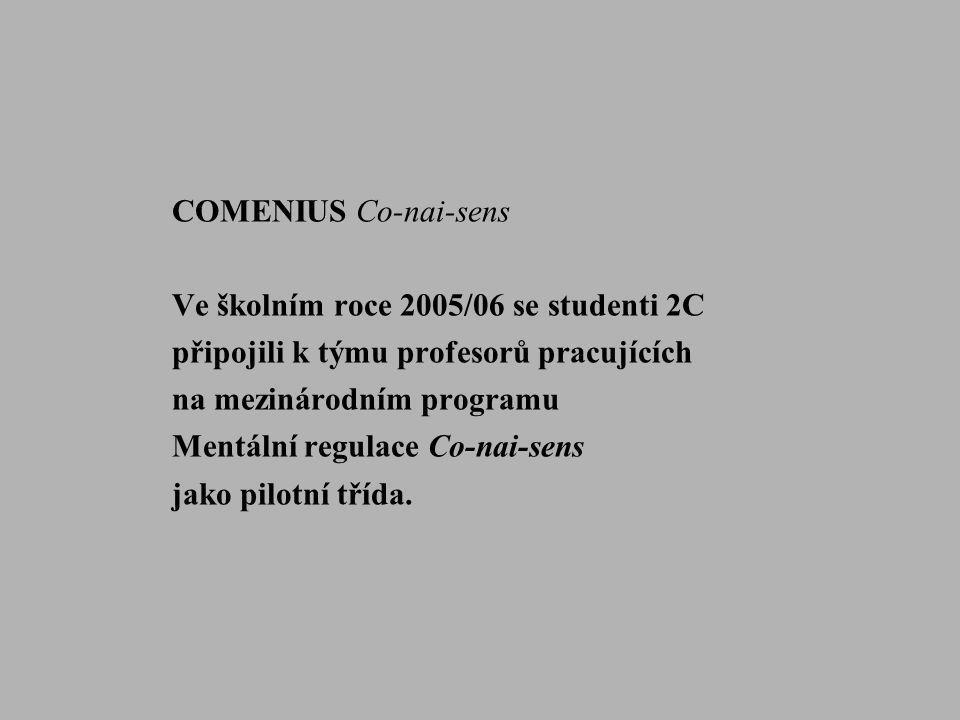 COMENIUS Co-nai-sens Ve školním roce 2005/06 se studenti 2C připojili k týmu profesorů pracujících na mezinárodním programu Mentální regulace Co-nai-s