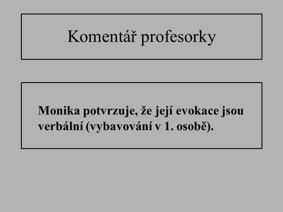 Komentář profesorky Monika potvrzuje, že její evokace jsou verbální (vybavování v 1. osobě).