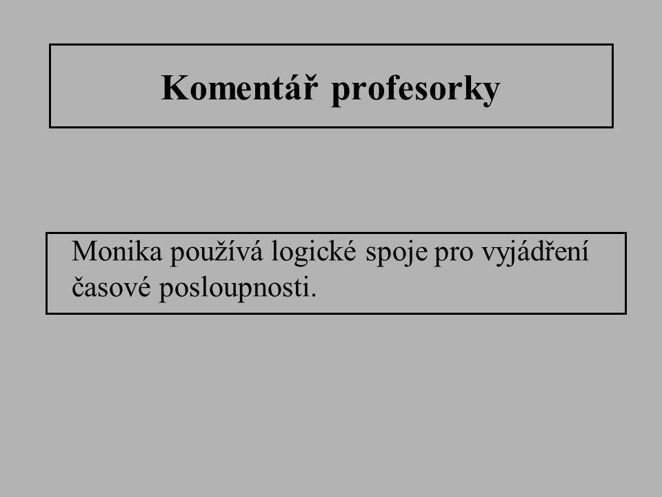 Komentář profesorky Monika používá logické spoje pro vyjádření časové posloupnosti.