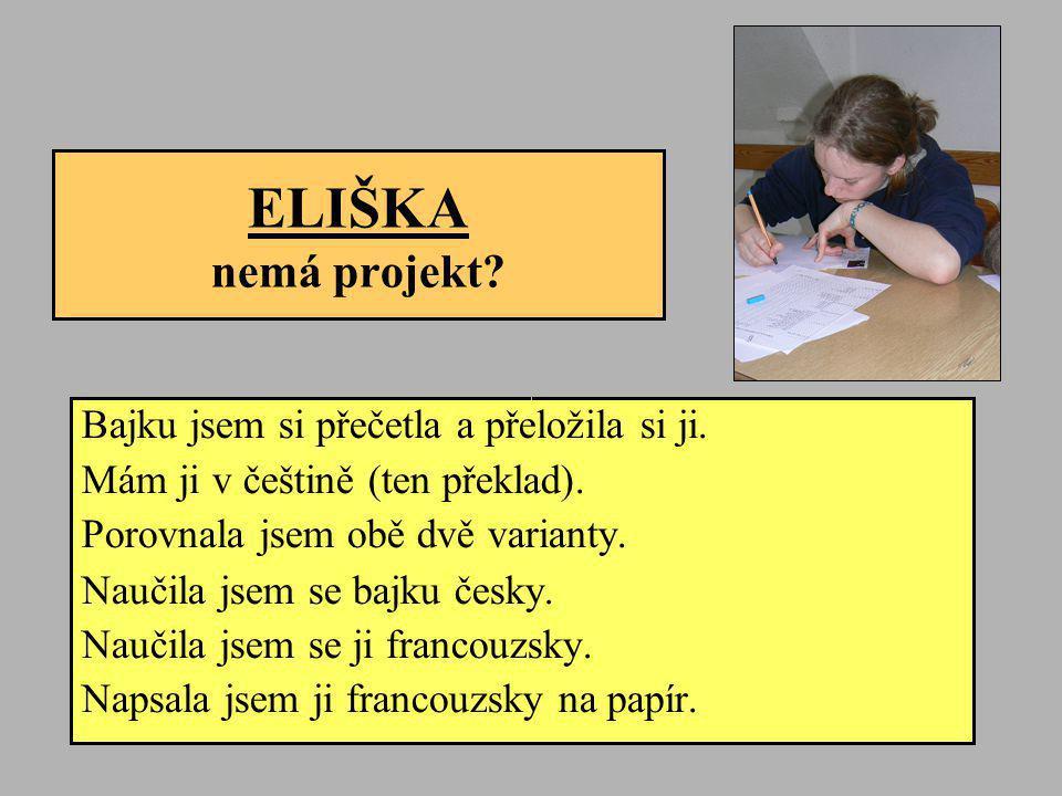 ELIŠKA nemá projekt? Bajku jsem si přečetla a přeložila si ji. Mám ji v češtině (ten překlad). Porovnala jsem obě dvě varianty. Naučila jsem se bajku