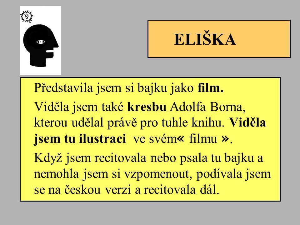 ELIŠKA. Představila jsem si bajku jako film. Viděla jsem také kresbu Adolfa Borna, kterou udělal právě pro tuhle knihu. Viděla jsem tu ilustraci ve sv