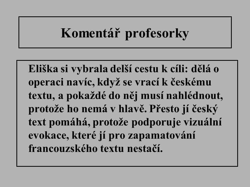 Komentář profesorky Eliška si vybrala delší cestu k cíli: dělá o operaci navíc, když se vrací k českému textu, a pokaždé do něj musí nahlédnout, proto