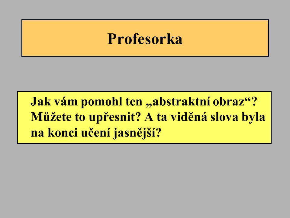 """Profesorka Jak vám pomohl ten """"abstraktní obraz""""? Můžete to upřesnit? A ta viděná slova byla na konci učení jasnější?"""
