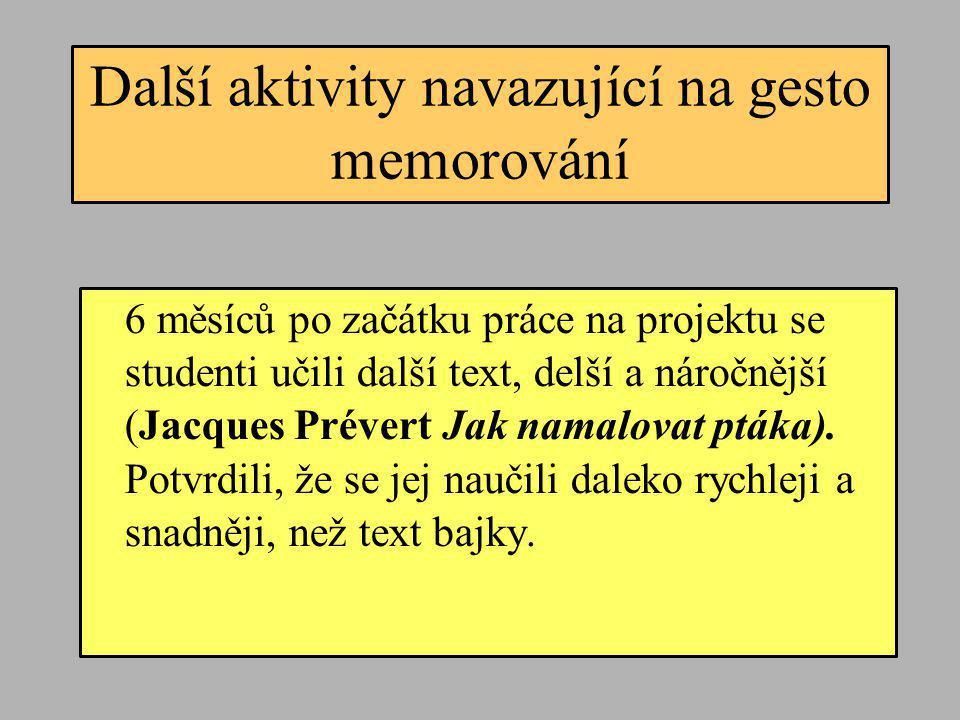 Další aktivity navazující na gesto memorování 6 měsíců po začátku práce na projektu se studenti učili další text, delší a náročnější (Jacques Prévert