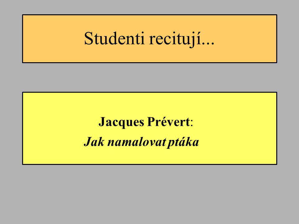 Studenti recitují... Jacques Prévert: Jak namalovat ptáka