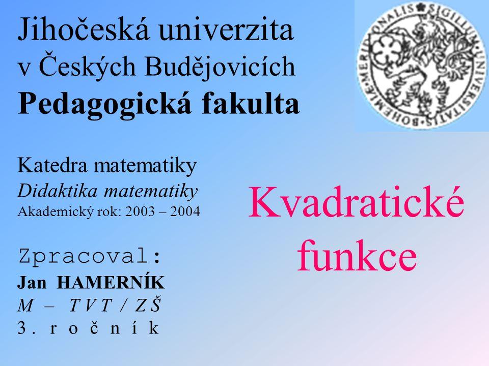 Jihočeská univerzita v Českých Budějovicích Pedagogická fakulta Katedra matematiky Didaktika matematiky Akademický rok: 2003 – 2004 Zpracoval : Jan HA