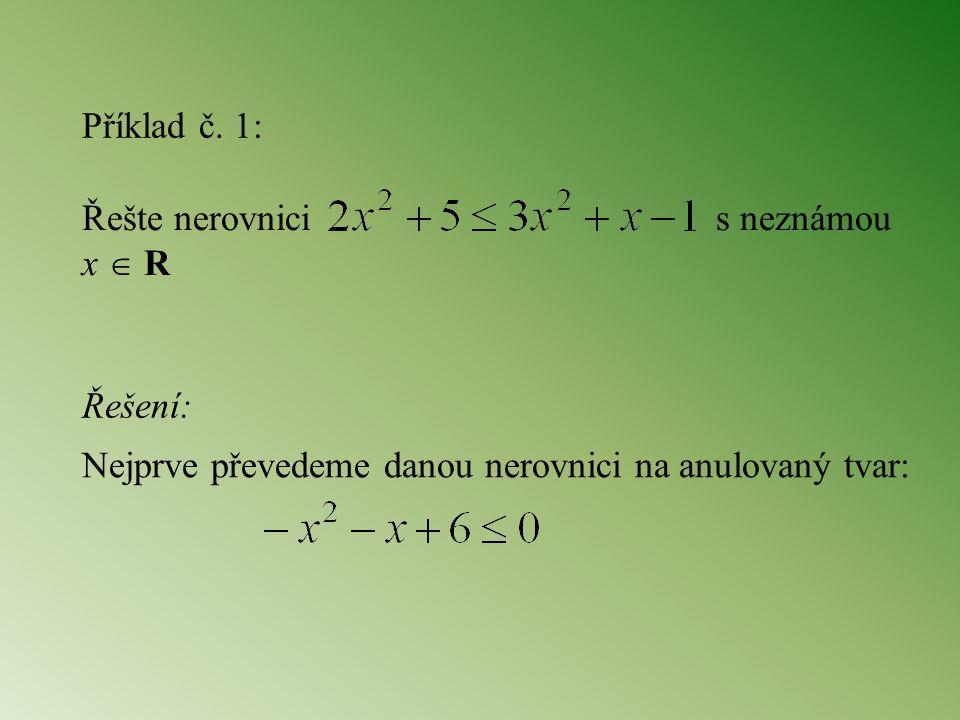Příklad č. 1: Řešte nerovnici s neznámou x  R Řešení: Nejprve převedeme danou nerovnici na anulovaný tvar: