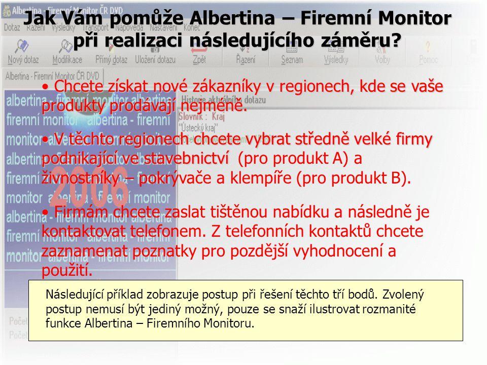Jak Vám pomůže Albertina – Firemní Monitor při realizaci následujícího záměru? • Chcete získat nové zákazníky v regionech, kde se vaše produkty prodáv