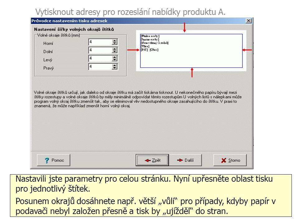 Vytisknout adresy pro rozeslání nabídky produktu A. Nastavili jste parametry pro celou stránku. Nyní upřesněte oblast tisku pro jednotlivý štítek. Pos