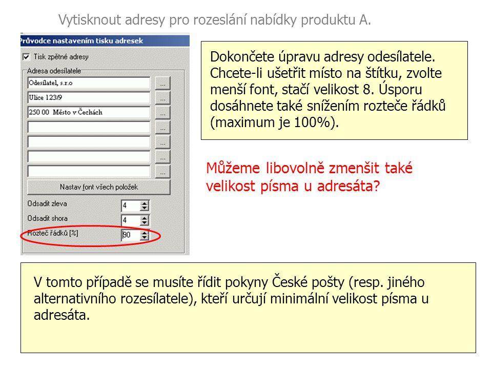 Vytisknout adresy pro rozeslání nabídky produktu A. Dokončete úpravu adresy odesílatele. Chcete-li ušetřit místo na štítku, zvolte menší font, stačí v