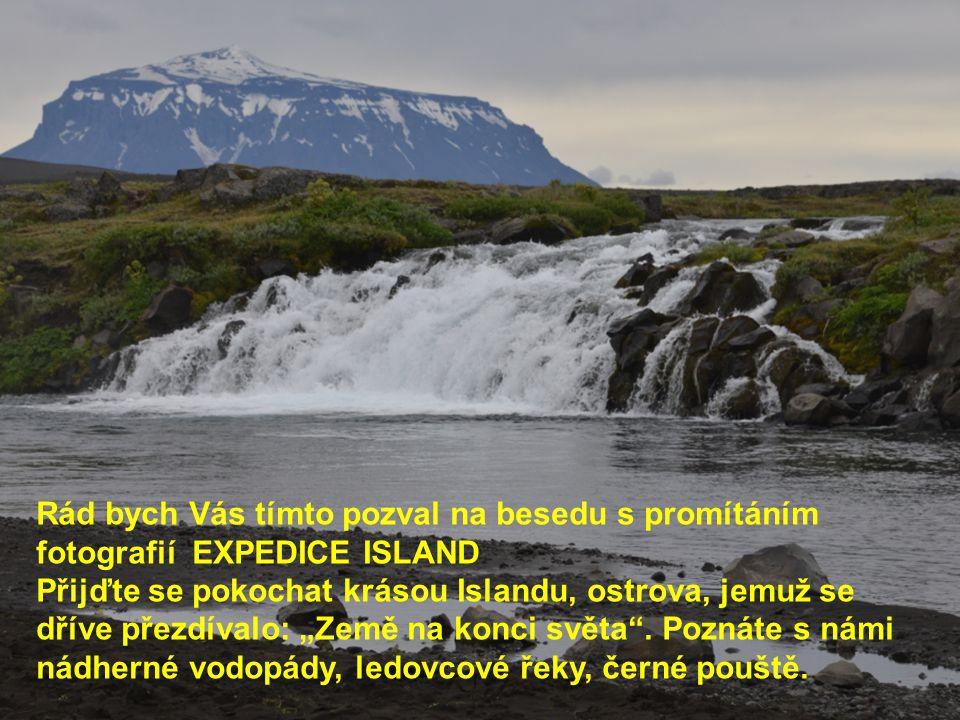 """Rád bych Vás tímto pozval na besedu s promítáním fotografií EXPEDICE ISLAND Přijďte se pokochat krásou Islandu, ostrova, jemuž se dříve přezdívalo: """"Země na konci světa ."""
