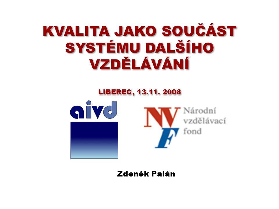 KVALITA JAKO SOUČÁST SYSTÉMU DALŠÍHO VZDĚLÁVÁNÍ LIBEREC, 13.11. 2008 Zdeněk Palán