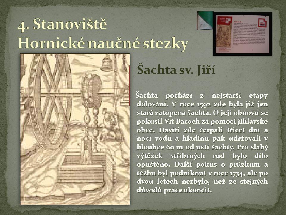 Šachta sv. Jiří Šachta pochází z nejstarší etapy dolování. V roce 1592 zde byla již jen stará zatopená šachta. O její obnovu se pokusil Vít Baroch za