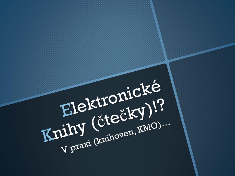 Elektronické Knihy ( č te č ky)!? V praxi (knihoven, KMO)…
