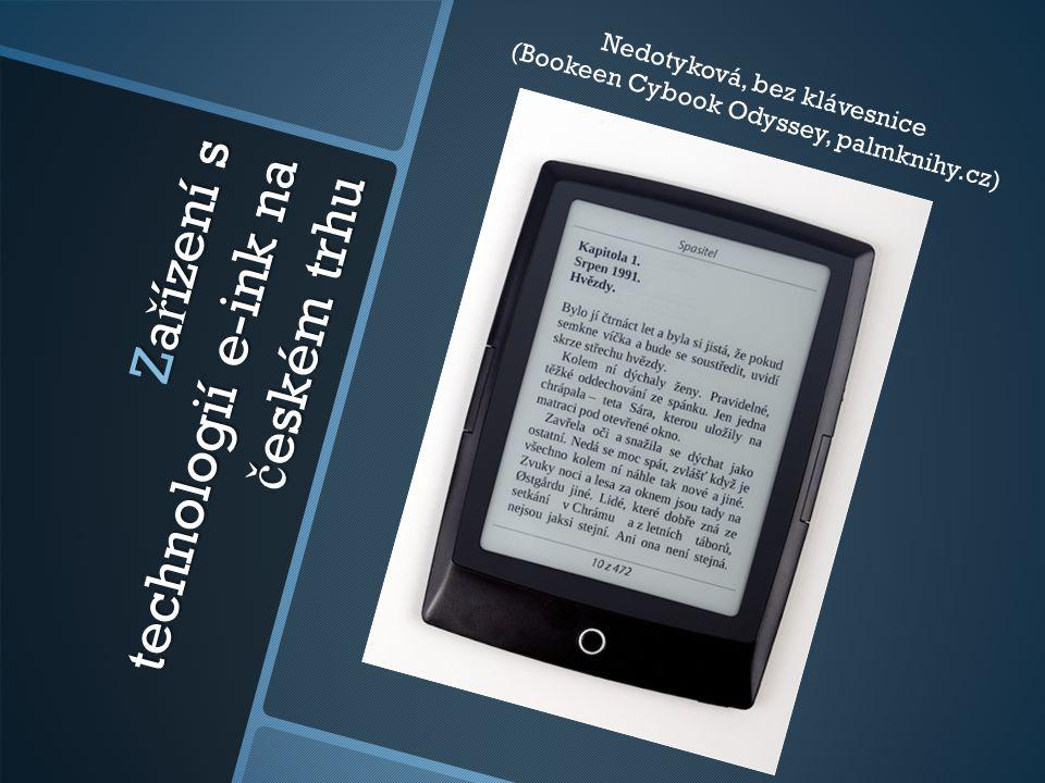 Za ř ízení s technologií e-ink na č eském trhu Nedotyková, bez klávesnice (Bookeen Cybook Odyssey, palmknihy.cz)