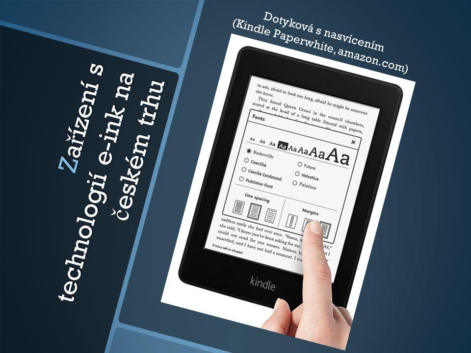 Za ř ízení s technologií e-ink na č eském trhu Dotyková s nasvícením (Kindle Paperwhite, amazon.com)
