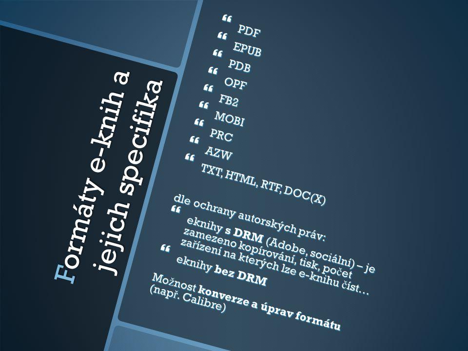 Formáty e-knih a jejich specifika  PDF  EPUB  PDB  OPF  FB2  MOBI  PRC  AZW  TXT, HTML, RTF, DOC(X) dle ochrany autorských práv:  eknihy s D