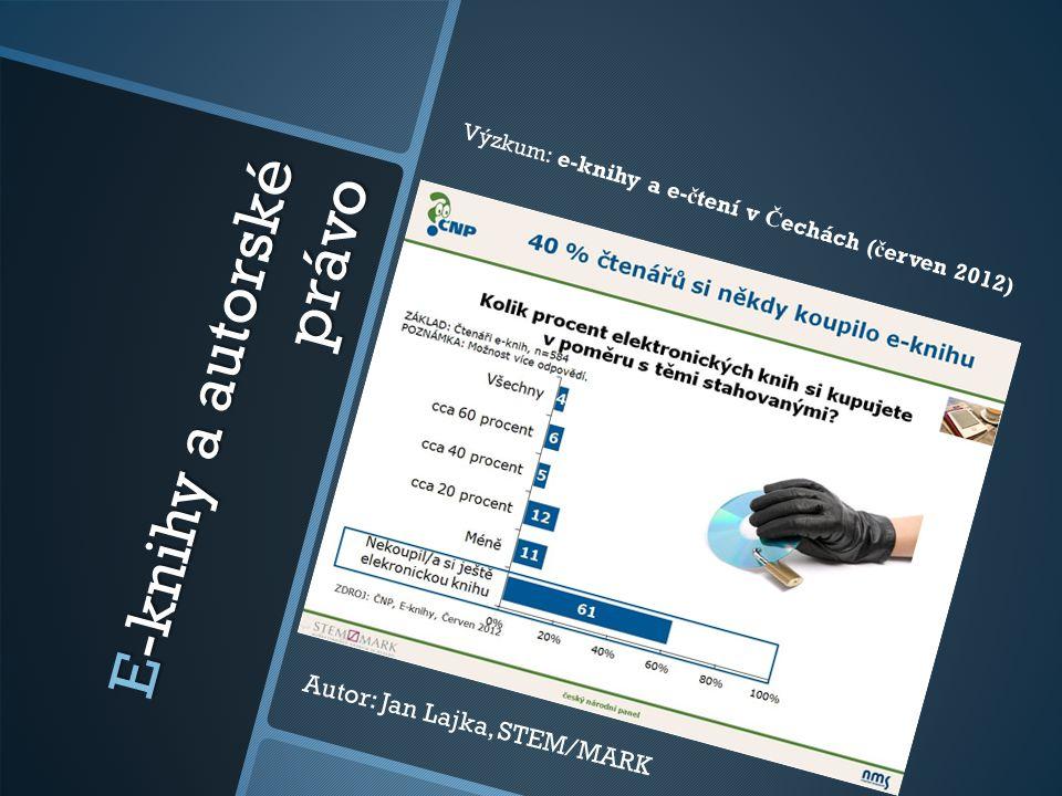 E-knihy a autorské právo Autor: Jan Lajka, STEM/MARK Výzkum: e-knihy a e- č tení v Č echách ( č erven 2012)