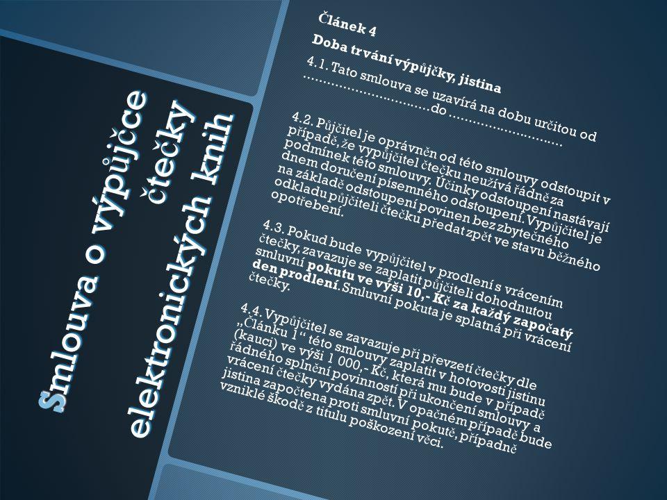 Smlouva o výp ů j č ce č te č ky elektronických knih Č lánek 4 Doba trvání výp ů j č ky, jistina 4.1. Tato smlouva se uzavírá na dobu ur č itou od....
