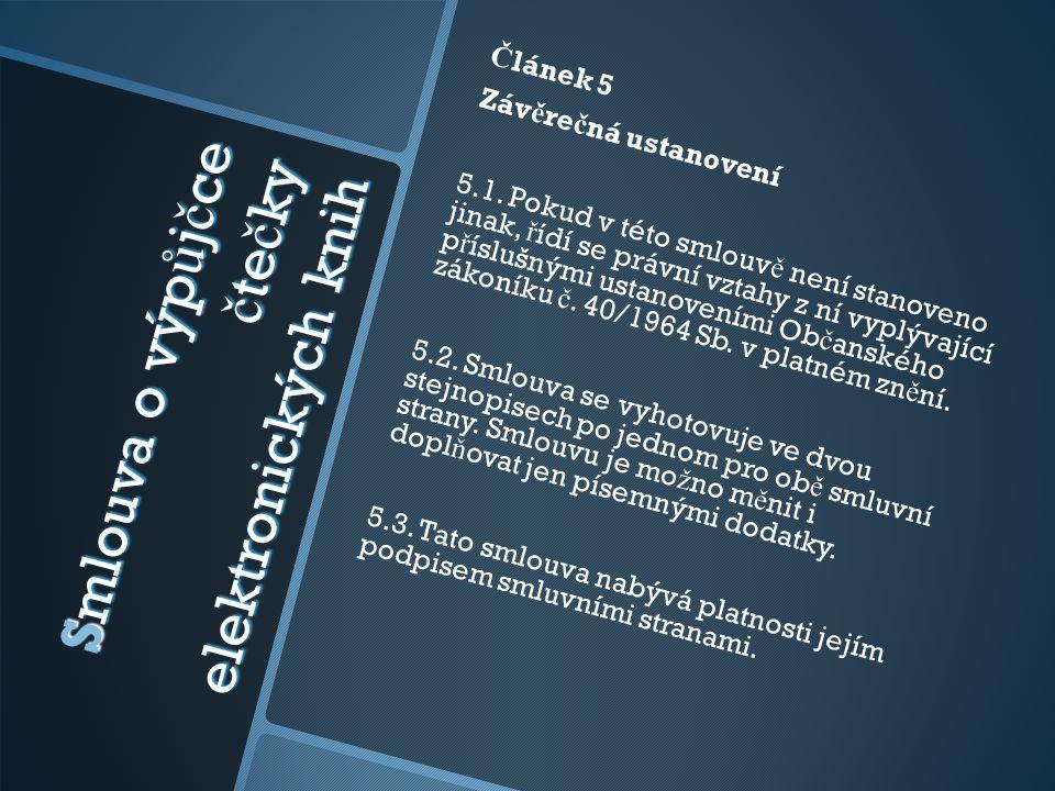 Smlouva o výp ů j č ce č te č ky elektronických knih Č lánek 5 Záv ě re č ná ustanovení 5.1. Pokud v této smlouv ě není stanoveno jinak, ř ídí se práv