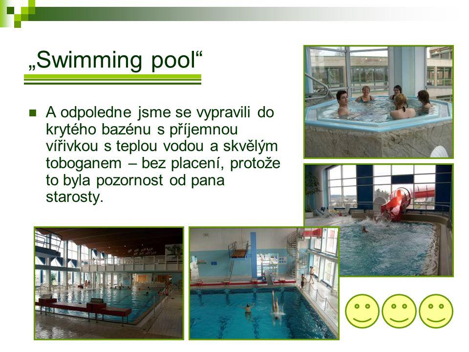 """""""Swimming pool  A odpoledne jsme se vypravili do krytého bazénu s příjemnou vířivkou s teplou vodou a skvělým toboganem – bez placení, protože to byla pozornost od pana starosty."""