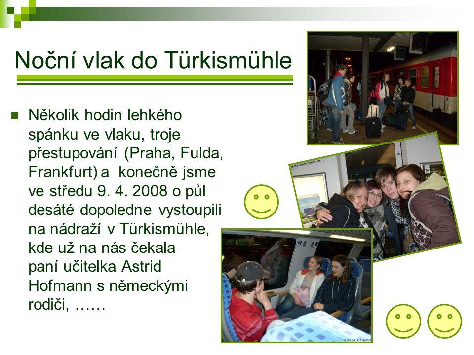 Noční vlak do Türkismühle  Několik hodin lehkého spánku ve vlaku, troje přestupování (Praha, Fulda, Frankfurt) a konečně jsme ve středu 9.
