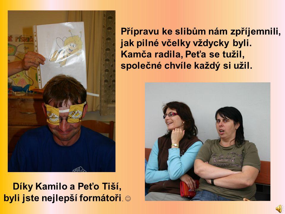 Díky Kamilo a Peťo Tiší, byli jste nejlepší formátoři.  Přípravu ke slibům nám zpříjemnili, jak pilné včelky vždycky byli. Kamča radila, Peťa se tuži