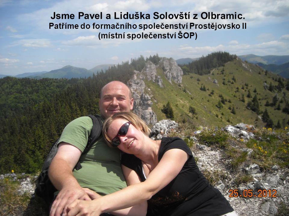 Jsme Pavel a Liduška Solovští z Olbramic. Patříme do formačního společenství Prostějovsko II (místní společenství ŠOP)