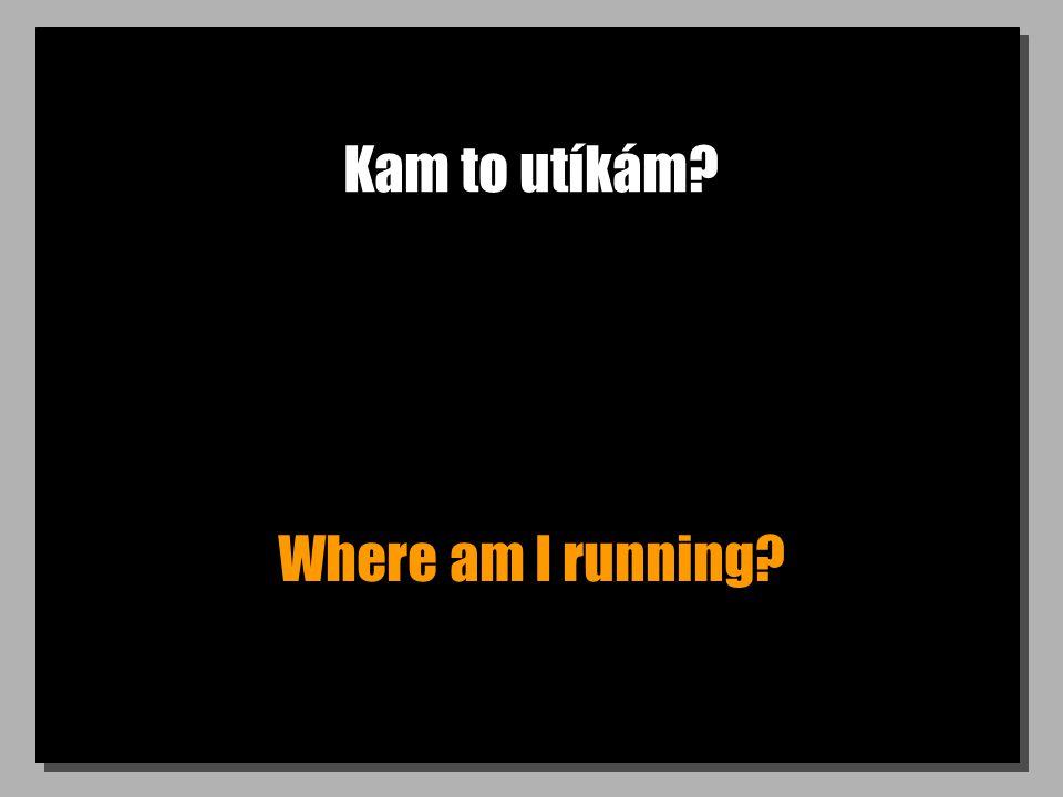 Kam to utíkám Where am I running