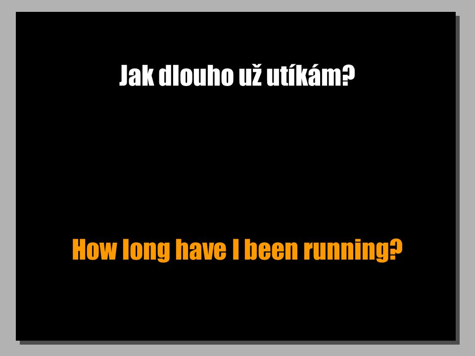 Jak dlouho už utíkám How long have I been running