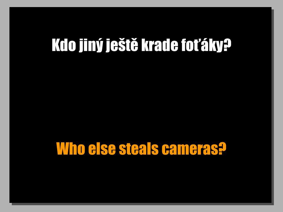 Kdo jiný ještě krade foťáky Who else steals cameras