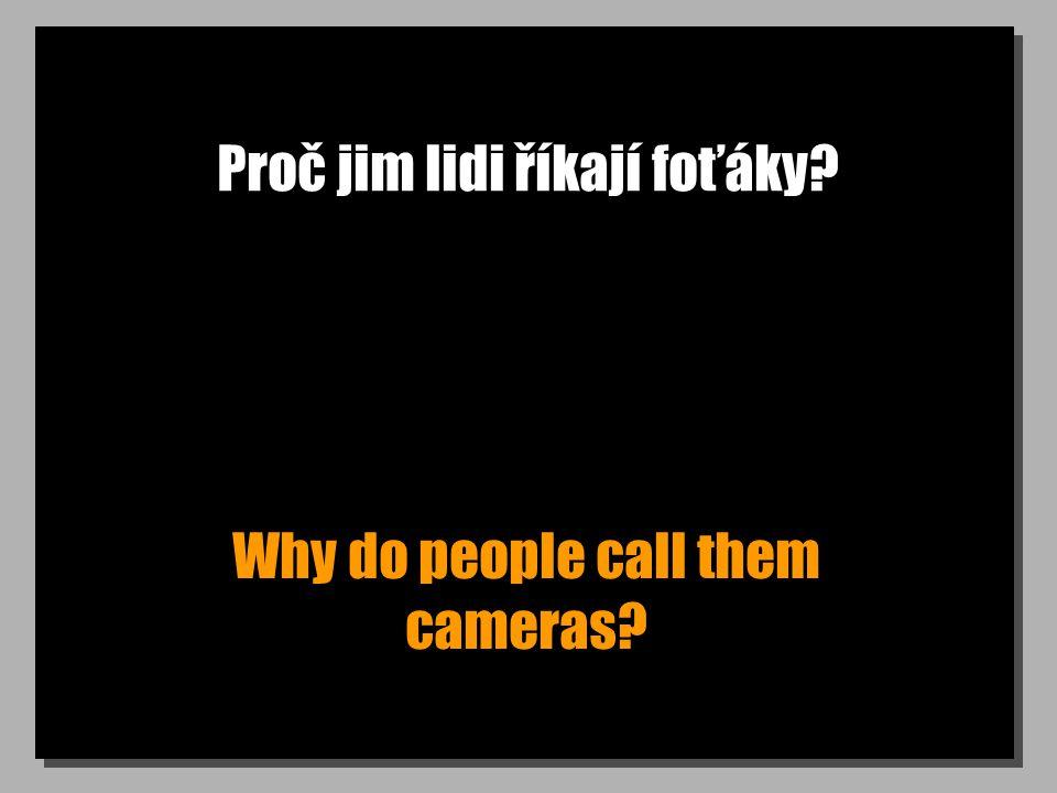 Proč jim lidi říkají foťáky Why do people call them cameras