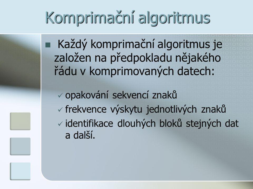 Komprimační algoritmus  Každý komprimační algoritmus je založen na předpokladu nějakého řádu v komprimovaných datech:  opakování sekvencí znaků  fr