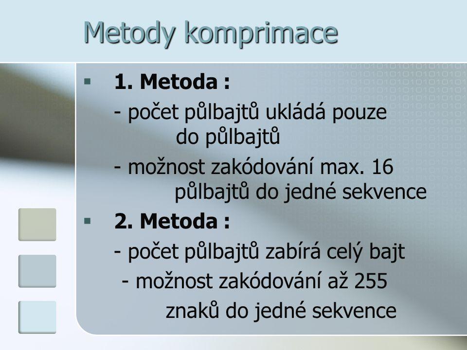 Metody komprimace  1. Metoda : - počet půlbajtů ukládá pouze do půlbajtů - možnost zakódování max. 16 půlbajtů do jedné sekvence  2. Metoda : - poče