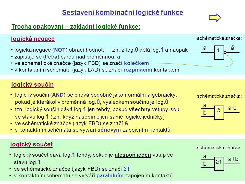 Sestavení kombinační logické funkce Trocha opakování – základní logické funkce: opakování logická negace • logická negace (NOT) obrací hodnotu – tzn.