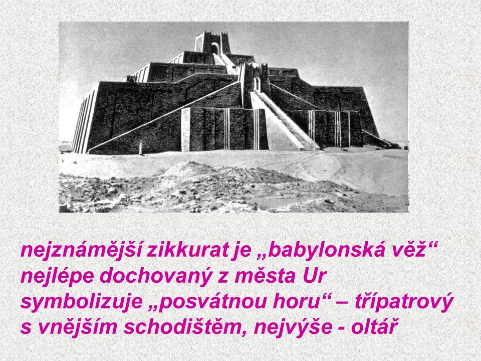 """nejznámější zikkurat je """"babylonská věž"""" nejlépe dochovaný z města Ur symbolizuje """"posvátnou horu"""" – třípatrový s vnějším schodištěm, nejvýše - oltář"""