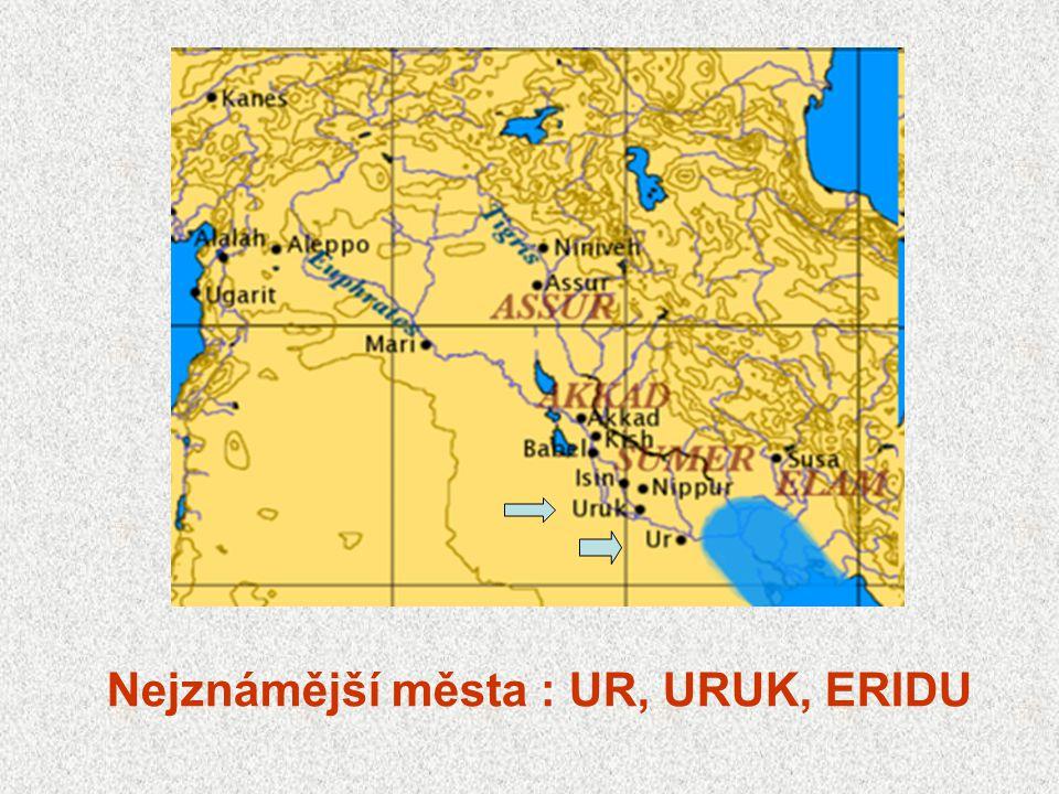 Nejznámější města : UR, URUK, ERIDU
