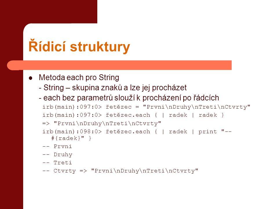 Řídicí struktury  Metoda each pro String - String – skupina znaků a lze jej procházet - each bez parametrů slouží k procházení po řádcích irb(main):0
