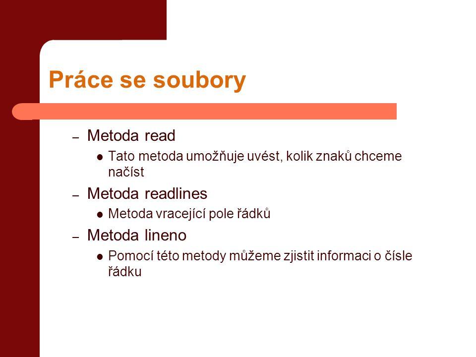 Práce se soubory – Metoda read  Tato metoda umožňuje uvést, kolik znaků chceme načíst – Metoda readlines  Metoda vracející pole řádků – Metoda linen