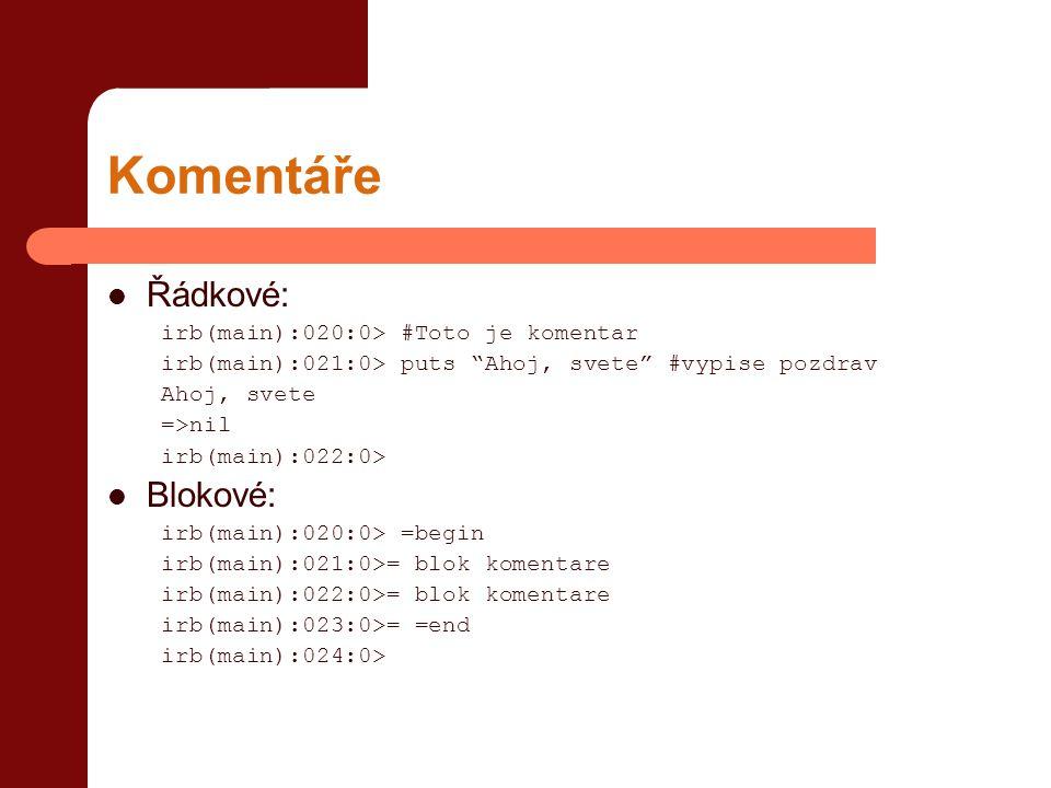 Irb jako kalkulačka  Příklady: irb(main):020:0> 20 + 15 => 35 irb(main):021:0> 3*8 => 24 irb(main):022:0> 7/3 => 2 irb(main):023:0> 7%3 => 1 irb(main):024:0> 2**4 => 16 irb(main):025:0> 1.7*(3.0+(12.0-7.0)/4.0) => 7.225