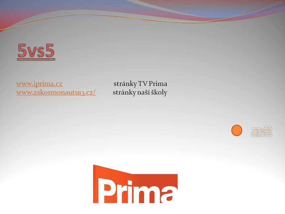 www.iprima.czwww.iprima.cz stránky TV Prima www.zskosmonautu13.cz/www.zskosmonautu13.cz/ stránky naší školy