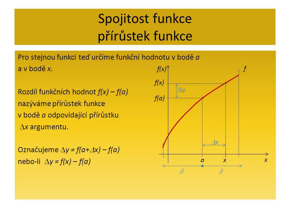 Spojitost funkce přírůstek funkce - cvičení Cvičení: Vyjádřete přírůstek funkce y = x 3 - 1 v bodě a, a určete jeho hodnotu pro dané  x = 0,5 : Návod: Vyjádřete přírůstek funkce y = x 2 v bodě a, a určete jeho hodnotu pro a = 1, je-li  x = 0,1.