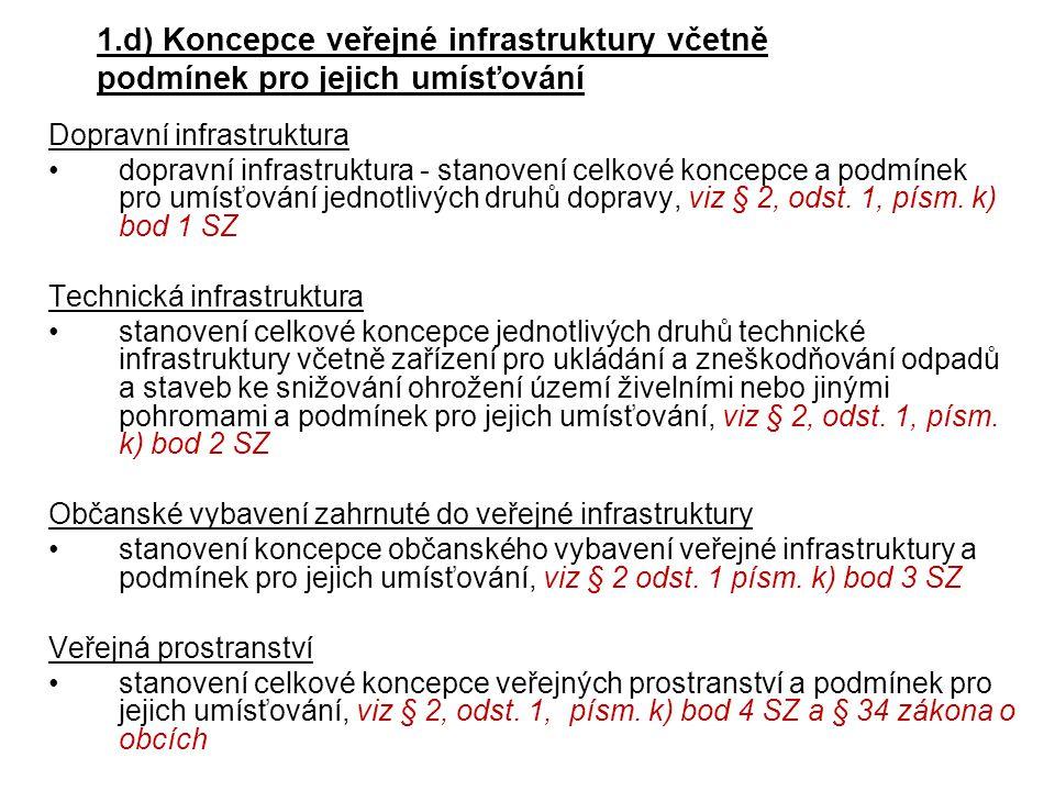 Dopravní infrastruktura •dopravní infrastruktura - stanovení celkové koncepce a podmínek pro umísťování jednotlivých druhů dopravy, viz § 2, odst. 1,