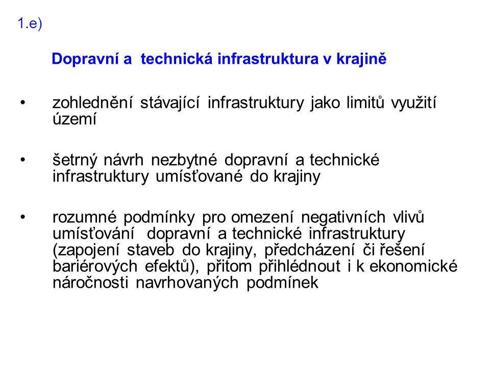 1.e) •zohlednění stávající infrastruktury jako limitů využití území •šetrný návrh nezbytné dopravní a technické infrastruktury umísťované do krajiny •