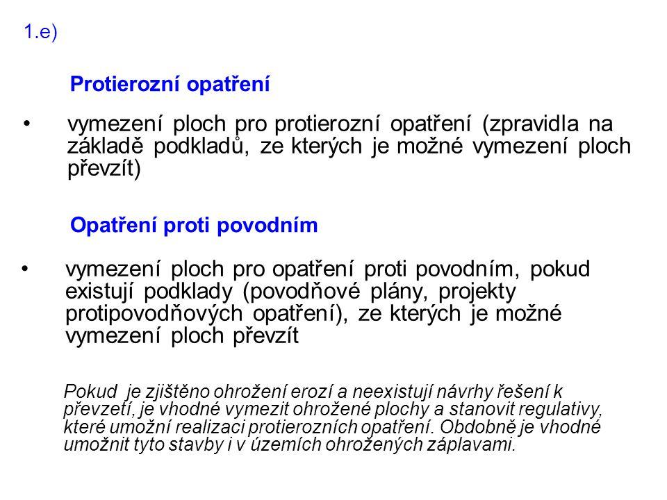 1.e) Protierozní opatření •vymezení ploch pro protierozní opatření (zpravidla na základě podkladů, ze kterých je možné vymezení ploch převzít) Opatřen