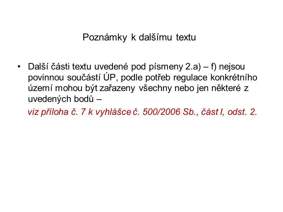 Poznámky k dalšímu textu •Další části textu uvedené pod písmeny 2.a) – f) nejsou povinnou součástí ÚP, podle potřeb regulace konkrétního území mohou b