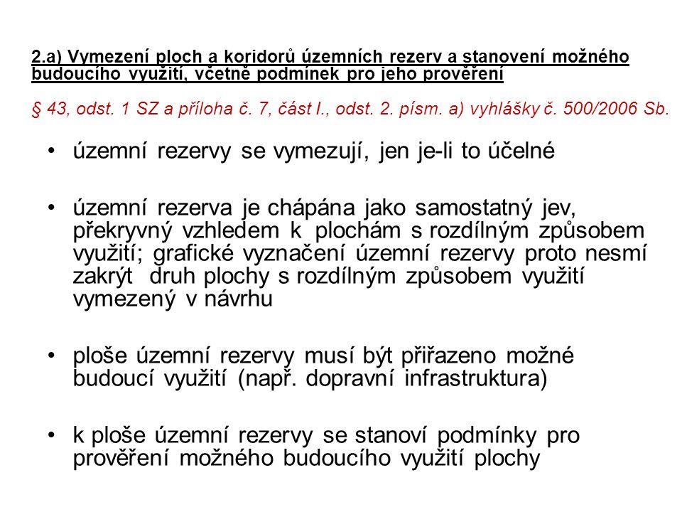 2.a) Vymezení ploch a koridorů územních rezerv a stanovení možného budoucího využití, včetně podmínek pro jeho prověření § 43, odst. 1 SZ a příloha č.