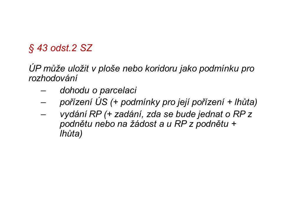 § 43 odst.2 SZ ÚP může uložit v ploše nebo koridoru jako podmínku pro rozhodování –dohodu o parcelaci –pořízení ÚS (+ podmínky pro její pořízení + lhů
