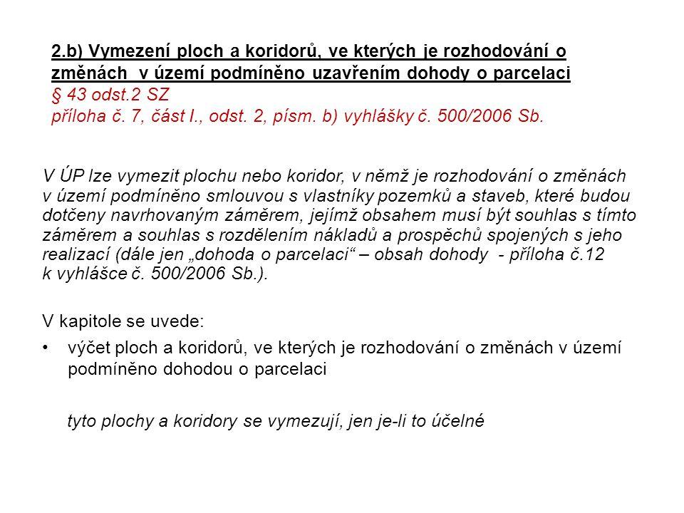 2.b) Vymezení ploch a koridorů, ve kterých je rozhodování o změnách v území podmíněno uzavřením dohody o parcelaci § 43 odst.2 SZ příloha č. 7, část I